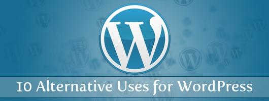 10 Alternative Uses for WordPress